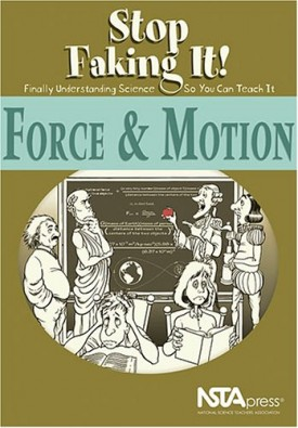 Force and Motion: Stop Faking It! Finally Understanding Science So You Can Teach It (Paperback)
