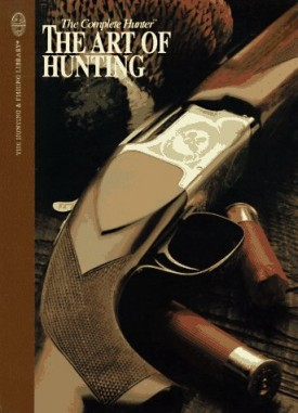 The Complete Hunter (The Art Of Hunting, The Hunting and Fishing Library)(Hardcover)