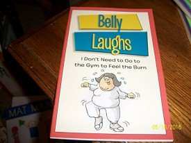 Belly Laughs: I Don't Need to Go to the Gym to Feel the Burn (Paperback)