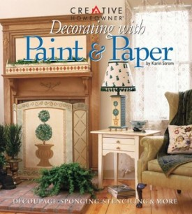 Decorating with Paint & Paper: Decoupage, Sponging, Stenciling, & More (Paperback)