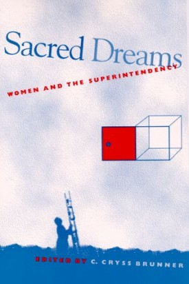 Sacred Dreams: Women and the Superintendency (SUNY series in Women in Education) (Hardcover)