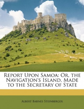 Report Upon Samoa: Or, the Navigations Island, Made to the Secretary of State [Paperback] Steinberger, Albert Barnes
