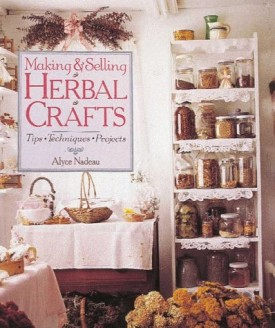 Making & Selling Herbal Crafts: Tips, Techniques, Projects (Hardcover)
