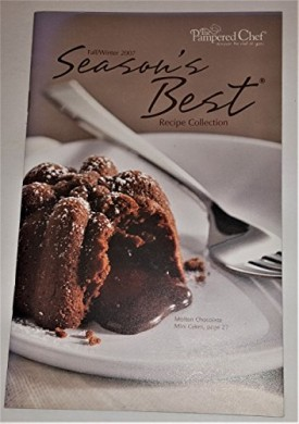 The Pampered Chef Seasons Best Recipe Collection [ Fall/Winter 2007 ] (cover featuring Molten Chocolate Mini Cakes)  (Cookbook Paperback)