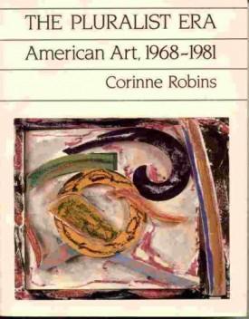 The Pluralist Era: American Art, 1968-1981 (Icon Editions) by Robins, Corinne