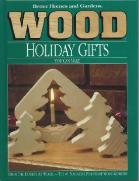 Better Homes and Gardens Wood Holiday Gifts You Can Make (Hardcover)