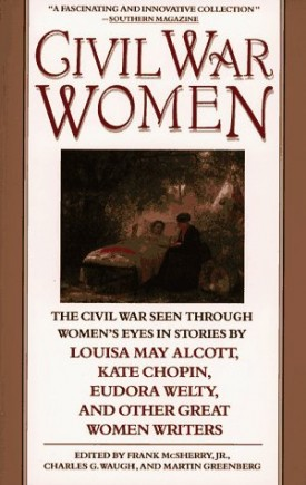 Civil War Women: The Civil War Seen Through Womens Eyes in Stories by Louisa May Alcott and others  (Paperback)
