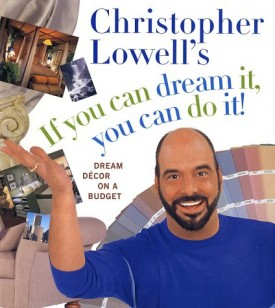 Christopher Lowell's If You Can Dream It, You Can Do It!: Dream Decor on a Budget (Hardcover)
