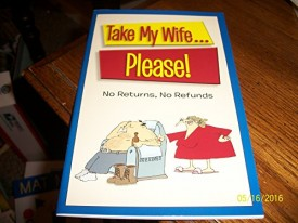 Take my Wife...Please!: No Returns, No Refunds (Paperback)
