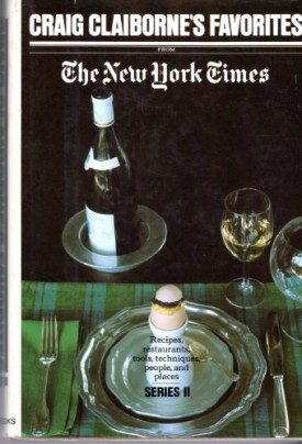 Craig Claibornes Favorites From The New York Times: Recipes, restaurants, tools, techniques, people, and places (Series II) (Hardcover)