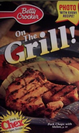 Betty Crocker On the Grill [ A19663 ] Photo with every recipe! (Pork Chops with Melon on cover, Look for Chex recipes inside!)  (Cookbook Paperback)