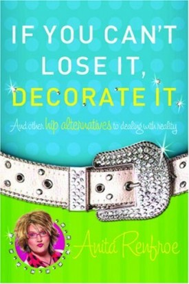 If You Can't Lose It, Decorate It: And Other Hip Alternatives to Dealing With Reality (Paperback)