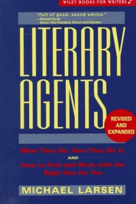 Literary Agents: What They Do, How They Do It, and How to Find and Work with the Right One for You (WILEY BOOKS FOR WRITERS SERIES) (Paperback)