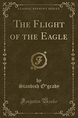 The Flight of the Eagle (Classic Reprint) [Paperback] Ogrady, Standish