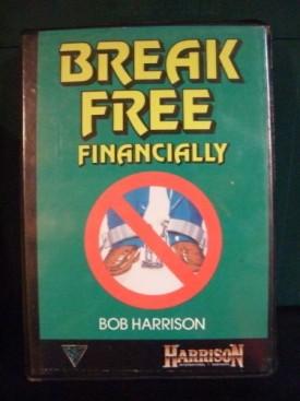Break Free Financially (6 Audio Cassettes) [Audio Cassette] Bob Harrison