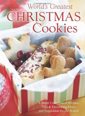 The World's Greatest Christmas Cookies: A Sweet Collection of Recipes, Tips & Decorating Ideas, and Inspiration for the Season (Hardcover)