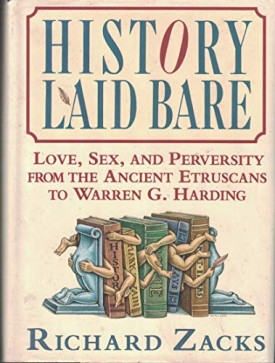 History Laid Bare: Love, Sex, and Perversity from the Ancient Etruscans to Warren G. Harding (Hardcover)
