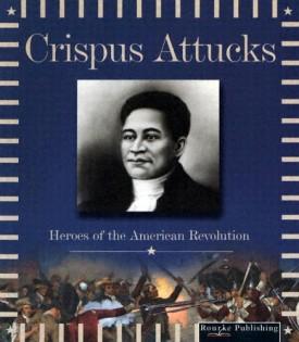 Crispus Attucks (Heroes of the American Revolution)