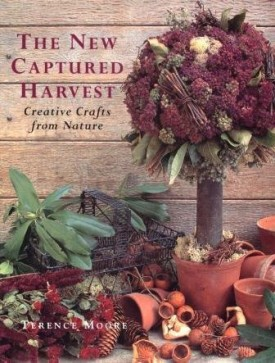 The New Captured Harvest: Creative Crafts from Nature (Hardcover)