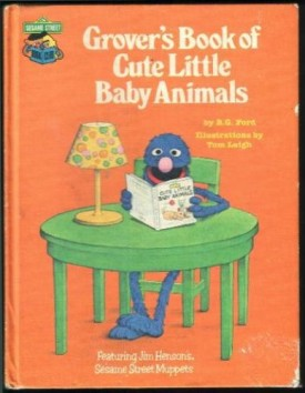 Grovers Book of Cute Little Baby Animals: Featuring Jim Hensons Sesame Street Muppets (Sesame Street Book Club) (Vintage) (Hardcover)