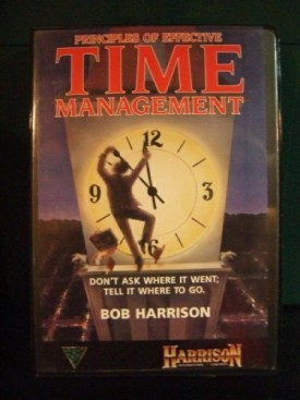 Principles of Effective Time Management. Dont Ask Where It Went; Tell It Where to Go. (4 Audio Cassettes) [Audio Cassette] Bob Harrison