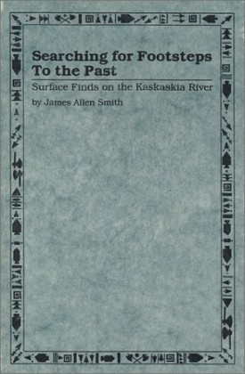 Searching for Footsteps to the Past: Surface Finds on the Kaskaskia River (Paperback)