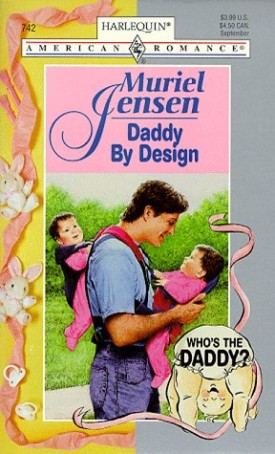 Daddy by Design (Harlequin American Romance, No. 742) (Paperback)