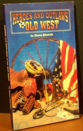 Heroes and Outlaws of the Old West  (Paperback)