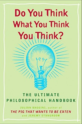 Do You Think What You Think You Think?: The Ultimate Philosophical Handbook (Paperback)
