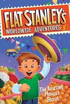 Flat Stanleys Worldwide Adventures #5: The Amazing Mexican Secret