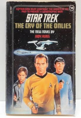 The Cry of the Onlies (Star Trek, Book 46) [Oct 01, 1989] Judy Klass