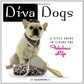Diva Dogs: A Style Guide to Living the Fabulous Life (Hardcover)