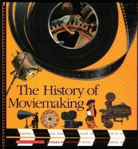 The History of Moviemaking: Animation and Live-Action, from Silent to Sound, Black-And-White to Color (Voyages of Discovery)  (Hardcover)