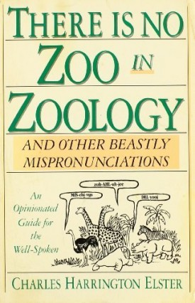 There Is No Zoo in Zoology: And Other Beastly Mispronunciations Paperback November, 1988 (Paperback)