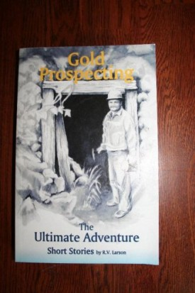 Gold Prospecting, The Ultimate Adventure Short Stories (Paperback)