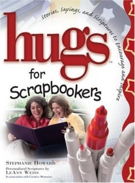 Hugs For Scrapbookers: Stories, Sayings, And Scriptures To Encourage And Inspire