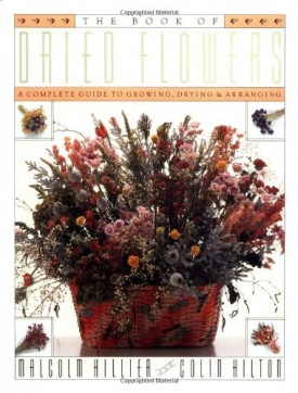 The Book of Dried Flowers : A Complete Guide to Growing, Drying, and Arranging  (Hardcover)