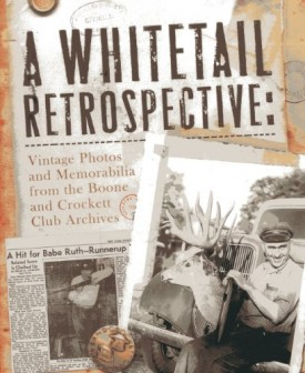 A Whitetail Retrospective: Classic Photos and Memorabilia from the Boone and Crockett Club Archives(Hardcover)