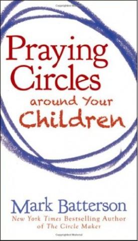 Praying Circles around Your Children [Paperback] Batterson, Mark