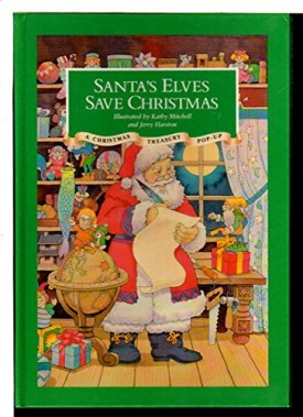 Santas Elves Save Christmas Pop Up [Hardcover] [Jan 01, 1991] Mitchell, Kathy and Jerry Harston