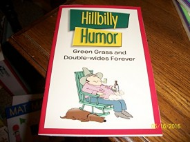 Hillbilly Humor: Green Grass and Double-wides Forever (Paperback)