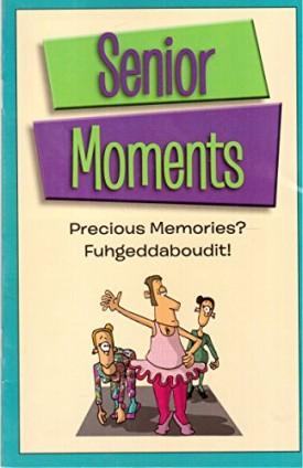 Senior Moments: Precious Memories? Fuhgeddaboudit! (Paperback)