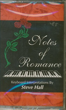 Notes of Romance Keyboard Interpretations by Steve Hall [Audio Cassette] [Jan 01, 1993] Steve Hall