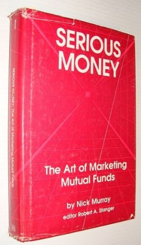 Serious Money: The Art of Marketing Mutual Funds (Hardcover)