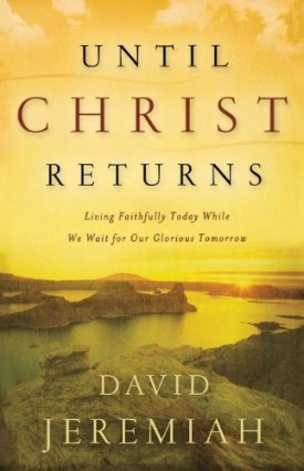 Until Christ Returns: Living Faithfully Today While We Wait for Our Glorious Tomorrow (Paperback)