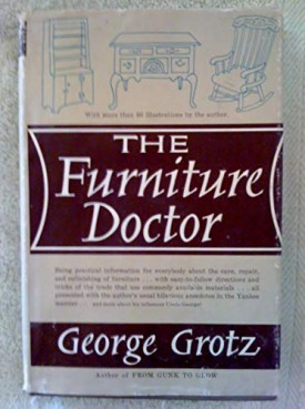 The Furniture Doctor. Being Practical Information for Everybody About the Care and Refinishing of Furniture (Hardcover)