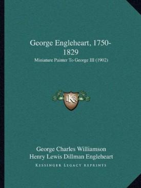 George Engleheart, 1750-1829: Miniature Painter To George III (1902) (Kessinger Legacy Reprints) (Paperback)