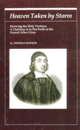 Heaven Taken by Storm: Showing the Holy Violence a Christian Is to Put Forth in the Pursuit After Glory (Puritan Writings) (Hardcover)