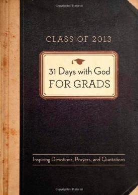 31 Days with God for Grads - 2013: Inspiring Devotions, Prayers, and Quotations (Paperback)