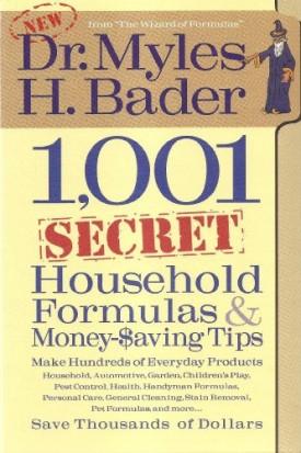 1,001 Secret Household Formulas & Money Saving Tips by Dr. Myles H. Bader (2013) (Hardcover)
